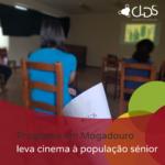 Programa em Mogadouro leva cinema à população sénior